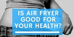 air fryer good for health